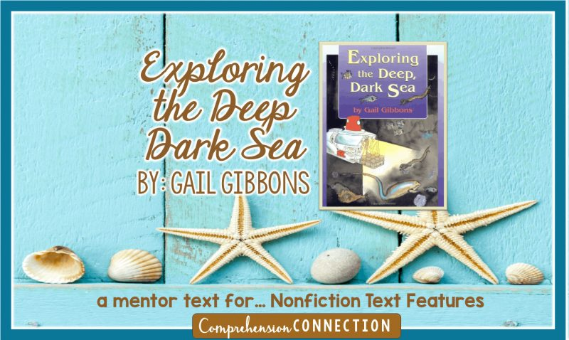 Knowing nonfiction text features helps students understand their reading. In this post, I share a step by step lesson for you to use in teaching your students. It includes printables to go with the book, Exploring the Deep Dark Sea by Gail Gibbons.