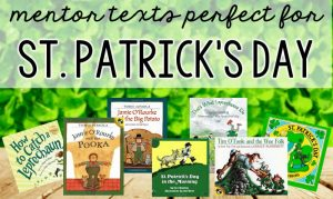 Read more about the article Must Have Mentor Texts for Celebrating St. Patrick 's Day