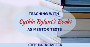 Read more about the article Teaching with Cynthia Rylant's Books as Mentor Texts