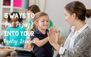 Read more about the article 5 Ways to Put Pizazz into Your Poetry Lessons