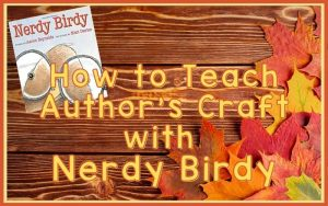 Read more about the article How to Teach Author's Craft with Nerdy Birdy
