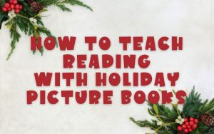 Read more about the article How to Teach Reading with Holiday Picture Books